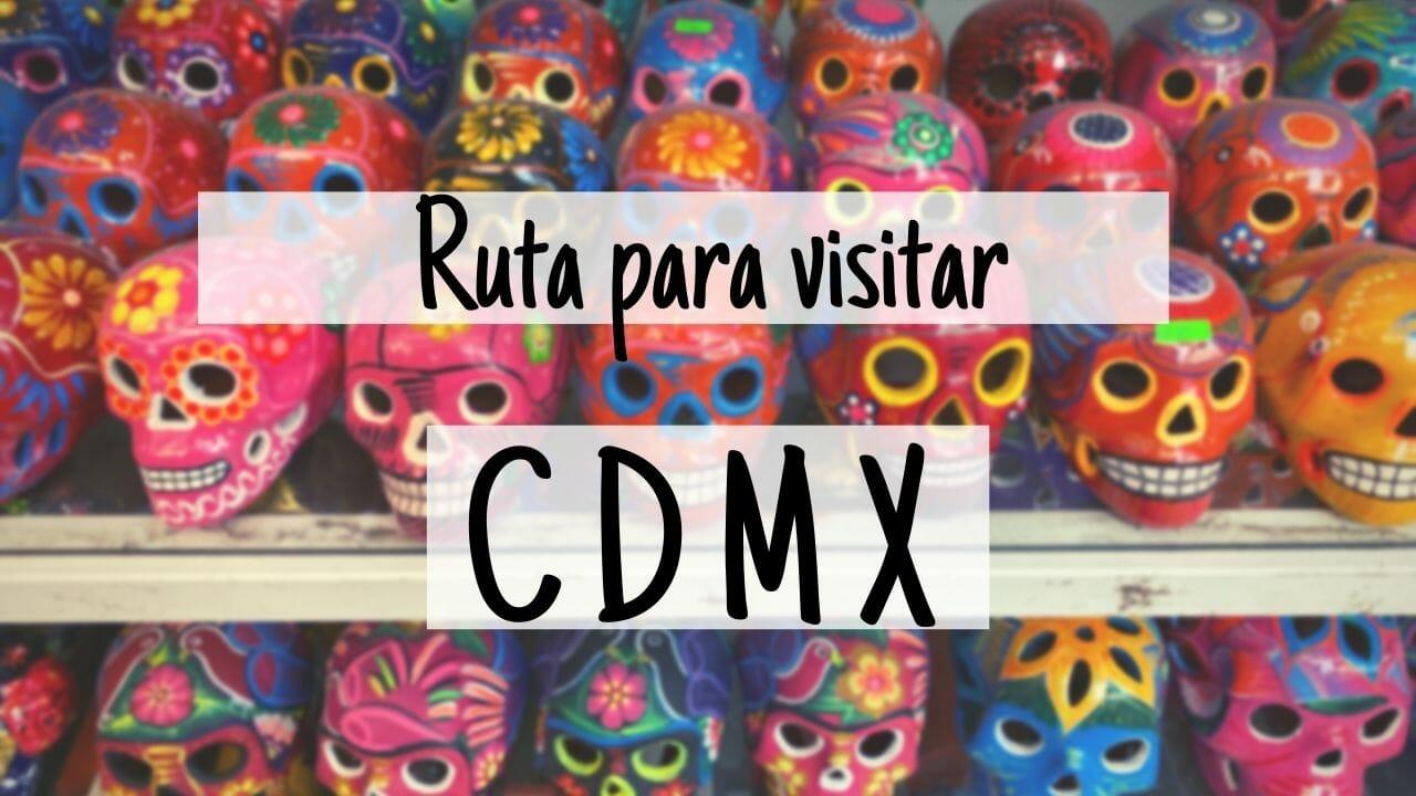 Ruta visitar Ciudad de México